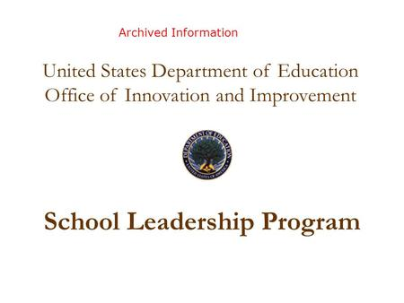 School Leadership Program Pre Application Meeting March 31, 2008 United States Department of Education Office of Innovation and Improvement Archived Information.