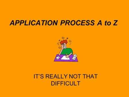 IT'S REALLY NOT THAT DIFFICULT APPLICATION PROCESS A to Z.