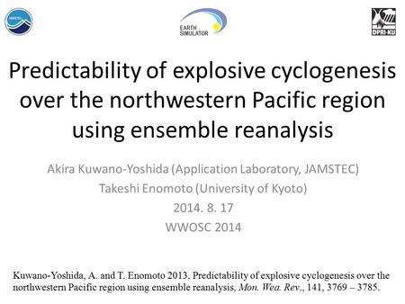 Predictability of explosive cyclogenesis over the northwestern Pacific region using ensemble reanalysis Akira Kuwano-Yoshida (Application Laboratory, JAMSTEC)