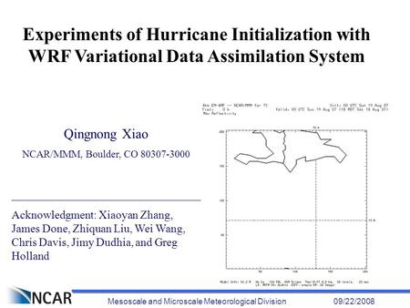 Mesoscale and Microscale Meteorological Division 09/22/2008 Experiments of Hurricane Initialization with WRF Variational Data Assimilation System Qingnong.