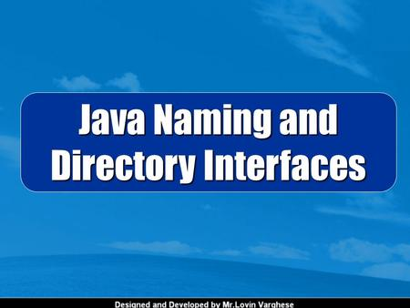 Java Naming and Directory Interfaces. A naming service is an entity that performs the following tasks:  It associates names with objects. Similar to.