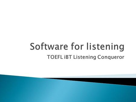 TOEFL iBT Listening Conqueror.  The application includes three sections: the first can be used for practicing listening, reading and writing, the second.