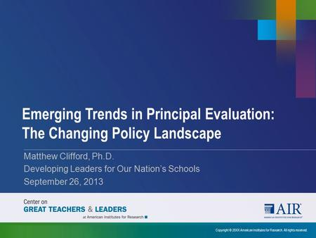 Emerging Trends in Principal Evaluation: The Changing Policy Landscape Copyright © 20XX American Institutes for Research. All rights reserved. Matthew.