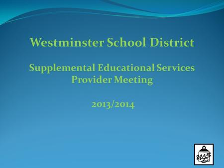 Westminster School District Supplemental Educational Services Provider Meeting 2013/2014.
