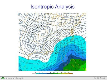 Advanced SynopticM. D. Eastin Isentropic Analysis.
