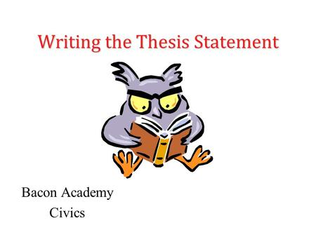 Writing the Thesis Statement Bacon Academy Civics.