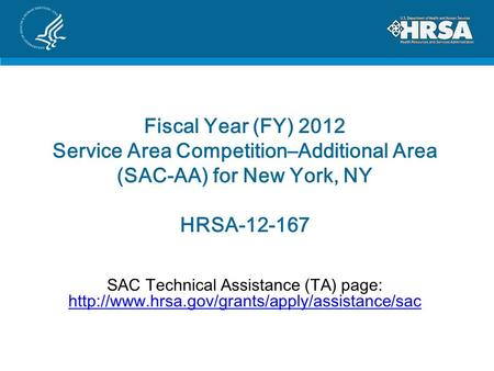 Fiscal Year (FY) 2012 Service Area Competition–Additional Area (SAC-AA) for New York, NY HRSA-12-167 SAC Technical Assistance (TA) page: