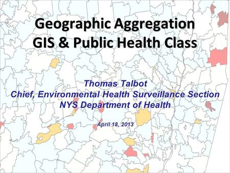 Thomas Talbot Chief, Environmental Health Surveillance Section NYS Department of Health April 18, 2013.
