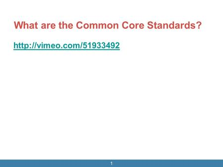 What are the Common Core Standards?  1.