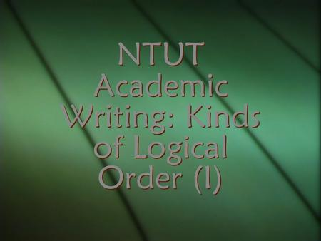 NTUT Academic Writing: Kinds of Logical Order (I).
