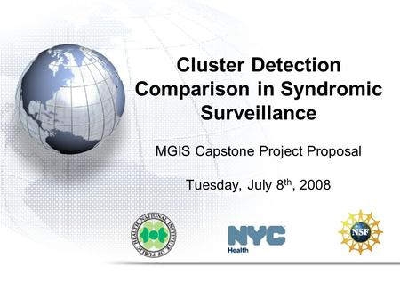 Cluster Detection Comparison in Syndromic Surveillance MGIS Capstone Project Proposal Tuesday, July 8 th, 2008.