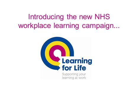 Introducing the new NHS workplace learning campaign...
