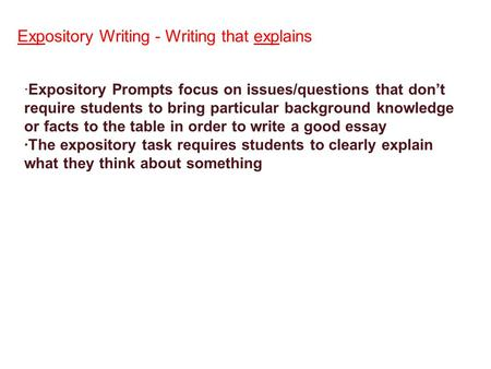 ·Expository Prompts focus on issues/questions that don't require students to bring particular background knowledge or facts to the table in order to write.