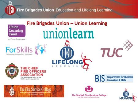 Fire Brigades Union – Union Learning. Union Learning Fund - 2012-2014 (2 nd year Government budget approval) Scottish TUC Development Fund - 2012-2013.