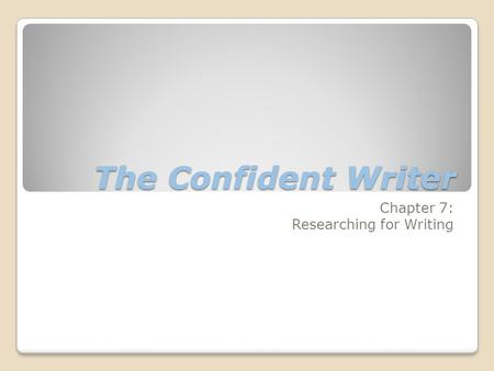 The Confident Writer Chapter 7: Researching for Writing.
