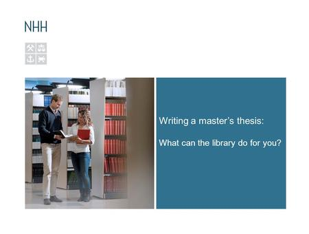 Writing a master's thesis: What can the library do for you?