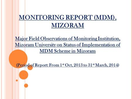 MONITORING REPORT (MDM), MIZORAM Major Field Observations of Monitoring Institution, Mizoram University on Status of Implementation of MDM Scheme in Mizoram.