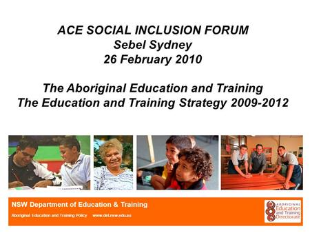 NSW Department of Education & Training Aboriginal Education and Training Policy www.det.nsw.edu.au ACE SOCIAL INCLUSION FORUM Sebel Sydney 26 February.