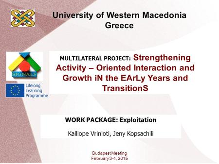 MULTILATERAL PROJECT: Strengthening Activity – Oriented Interaction and Growth iN the EArLy Years and TransitionS WORK PACKAGE: Exploitation Kalliope Vrinioti,