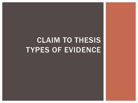 CLAIM TO THESIS TYPES OF EVIDENCE.  Sometimes in professional essays the claim may be implicit, but in formal essays that you will write for class, the.