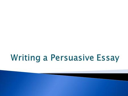  In persuasive writing, a writer takes a position FOR or AGAINST an issue and writes to convince the reader to believe or do something.  Persuasive.