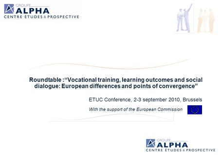 "Roundtable :""Vocational training, learning outcomes and social dialogue: European differences and points of convergence"" ETUC Conference, 2-3 september."