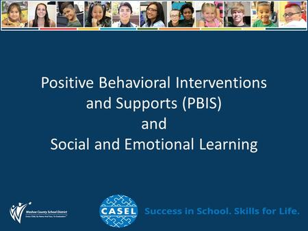 Positive Behavioral Interventions and Supports (PBIS) and Social and Emotional Learning.