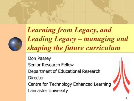 Learning from Legacy, and Leading Legacy – managing and shaping the future curriculum Don Passey Senior Research Fellow Department of Educational Research.