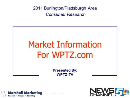 2011 Burlington/Plattsburgh Area Consumer Research Presented By: WPTZ-TV Market Information For WPTZ.com.