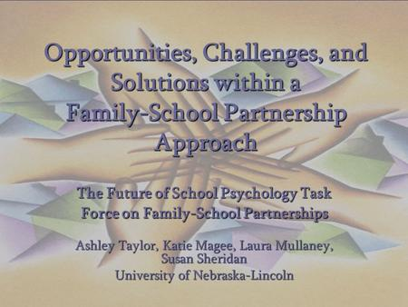 Opportunities, Challenges, and Solutions within a Family-School Partnership Approach The Future of School Psychology Task Force on Family-School Partnerships.