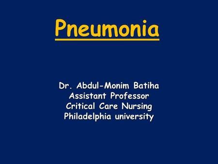 Pneumonia Dr. Abdul-Monim Batiha Assistant Professor Critical Care Nursing Philadelphia university.