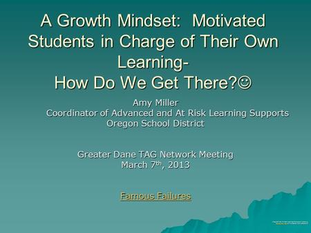 A Growth Mindset: Motivated Students in Charge of Their Own Learning- How Do We Get There? A Growth Mindset: Motivated Students in Charge of Their Own.