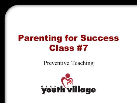 Parenting for Success Class #7 Preventive Teaching.