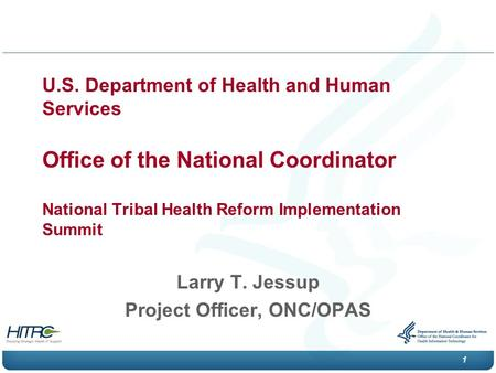 1 U.S. Department of Health and Human Services Office of the National Coordinator National Tribal Health Reform Implementation Summit Larry T. Jessup Project.