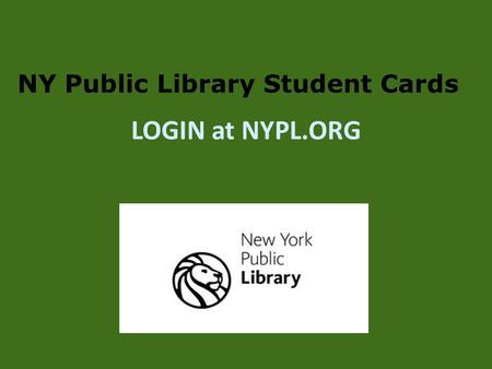 NY Public Library Student Cards LOGIN at NYPL.ORG.