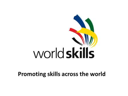 Promoting skills across the world.  Established 1950  61 Members  Membership-driven  Skills competitions and events  Skills standards and development.