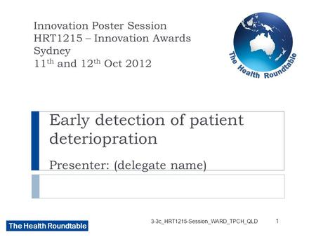 The Health Roundtable Early detection of patient deteriopration Presenter: (delegate name) Innovation Poster Session HRT1215 – Innovation Awards Sydney.
