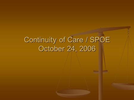 Continuity of Care / SPOE October 24, 2006. Arthur Ashe What is the secret to becoming a Great Tennis Player ? What is the secret to becoming a Great.