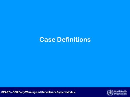 SEARO –CSR Early Warning and Surveillance System Module Case Definitions.