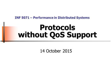 Protocols without QoS Support 14 October 2015 INF 5071 – Performance in Distributed Systems.