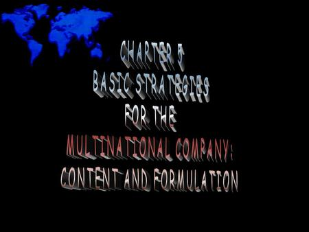 BASIC STRATEGY CONTENT AND THE MULTINATIONAL COMPANY Strategy content includes the strategic options available to companies –multinational companies.