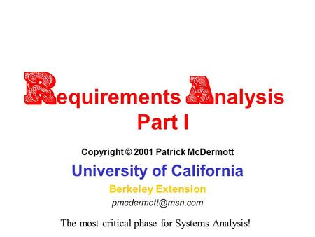 R Requirements Analysis Part I Copyright © 2001 Patrick McDermott University of California Berkeley Extension The most critical phase.
