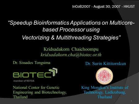 "InCoB2007 - August 30, 2007 - HKUST ""Speedup Bioinformatics Applications on Multicore- based Processor using Vectorizing & Multithreading Strategies"" King."