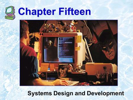 Chapter Fifteen Systems Design and Development.  1999 Addison Wesley Longman15.2 Chapter Outline How People Make Programs The Language of Computers How.