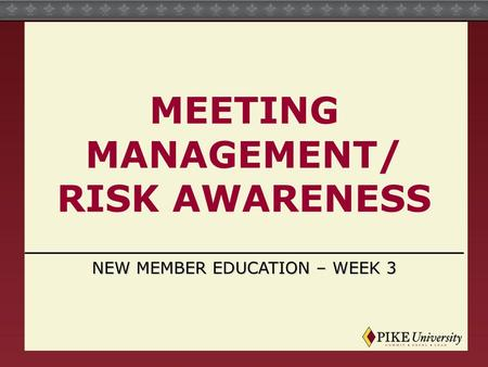 MEETING MANAGEMENT/ RISK AWARENESS NEW MEMBER EDUCATION – WEEK 3.