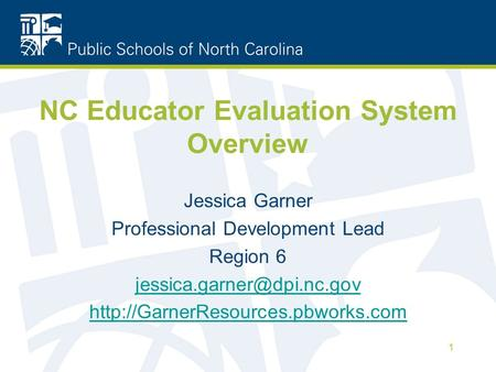 NC Educator Evaluation System Overview Jessica Garner Professional Development Lead Region 6