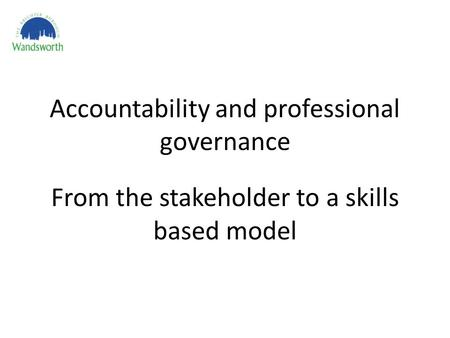 Accountability and professional governance From the stakeholder to a skills based model.