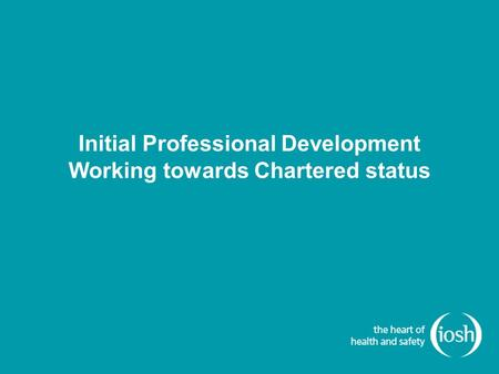 Initial Professional Development Working towards Chartered status.