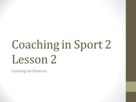 Coaching in Sport 2 Lesson 2 Coaching Certifications.