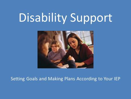 Disability Support Setting Goals and Making Plans According to Your IEP.